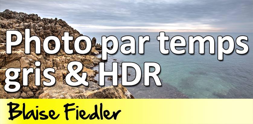 Photographier par temps gris avec le HDR. Cours Photo Gratuit par Blaise Fiedler