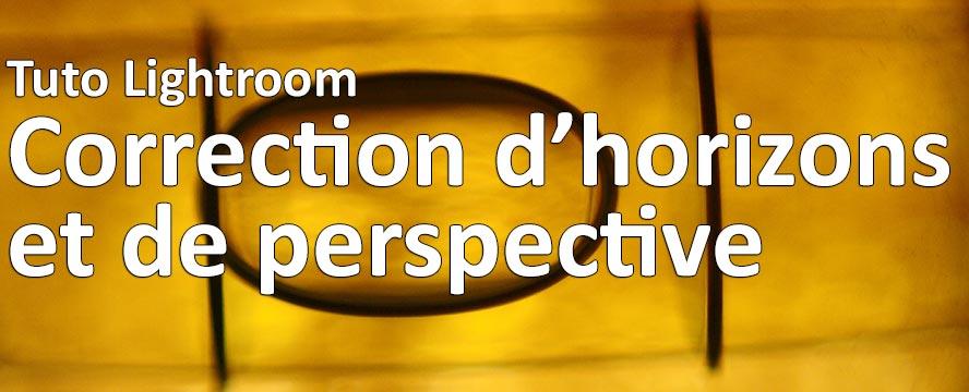 Tuto Lightroom: corriger les horizons et la perspective