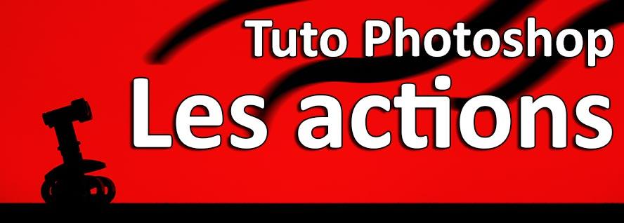 Tuto Photoshop - actions. Automatiser photoshop
