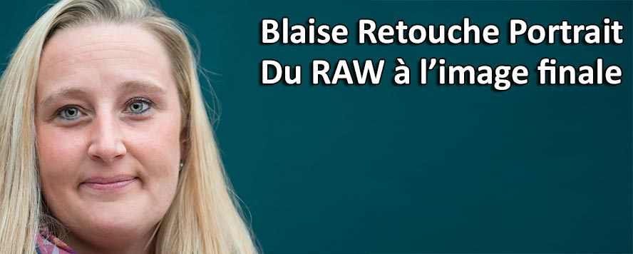 Blaise Retouche Portrait du Raw a l'image finale