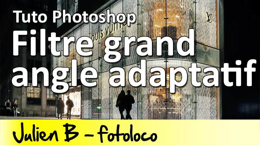 Tuto Photoshop Filtre Grand Angle Adaptatif