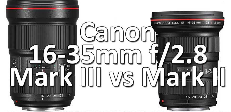 comparatif 16-35 mark II contre mark III