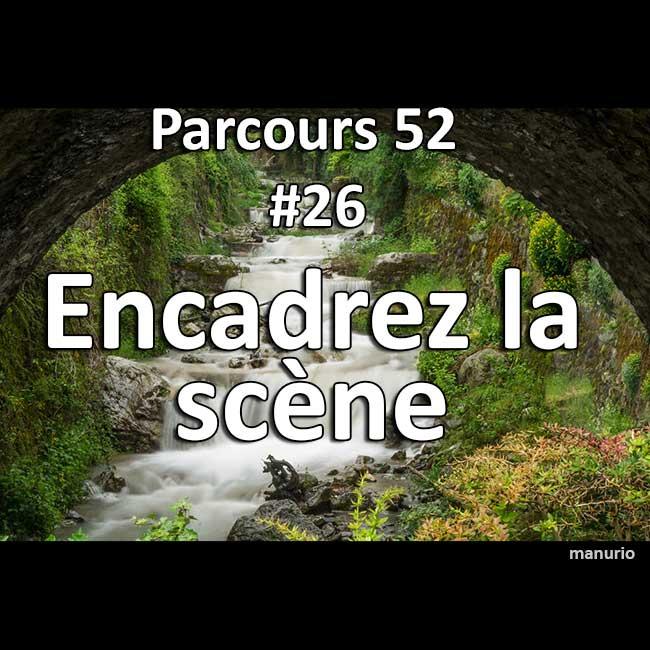 Concours Photo - Encadrez la scène - Parcours 52 #26
