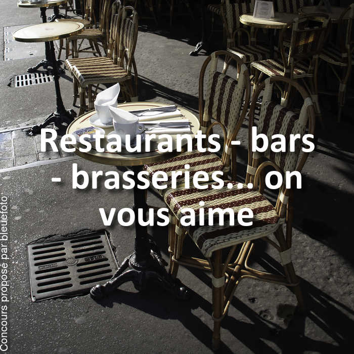 Concours Photo - Restaurants - bars - brasseries... on vous aime