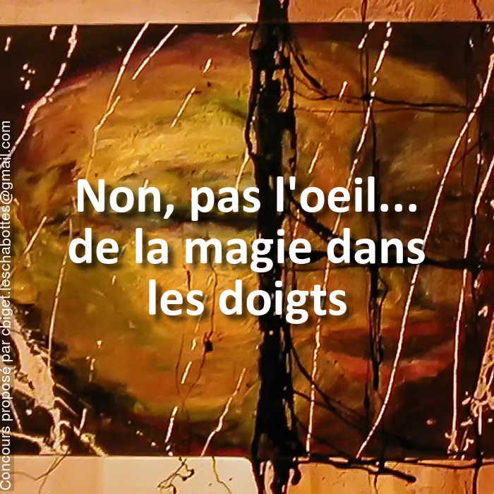 Concours Photo - Non, pas l'oeil... de la magie dans les doigts