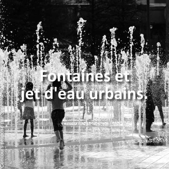 Concours Photo - Fontaines et jet d'eau urbains.